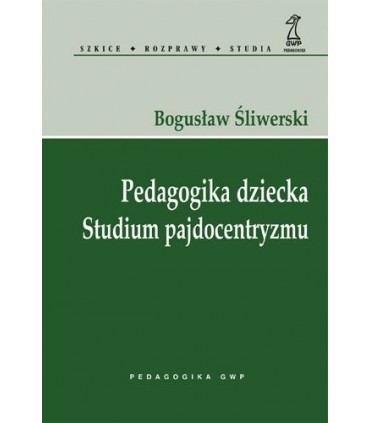 Pedagogika Dziecka. Studium Pajdocentryzmu