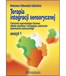 TERAPIA INTEGRACJI SENSORYCZNEJ zeszyt 1. Ćwiczenia usprawniające bazowe układy zmysłowe i korygujące zaburzenia planowania mot