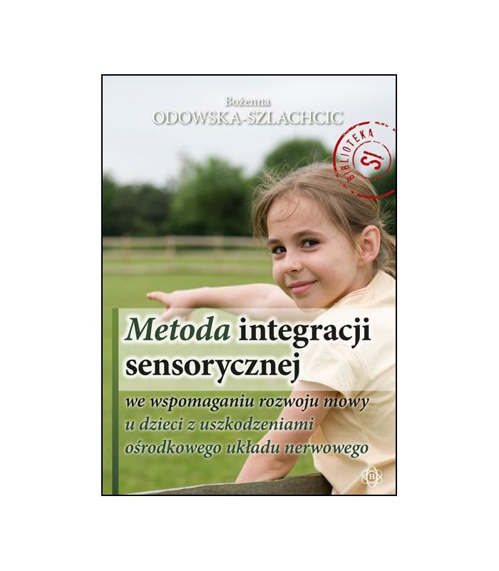 METODA INTEGRACJI SENSORYCZNEJ we wspomaganiu rozwoju mowy u dzieci z uszkodzeniami