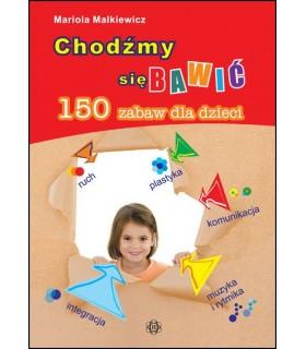 CHODŹMY SIĘ BAWIĆ ? 150 zabaw dla dzieci